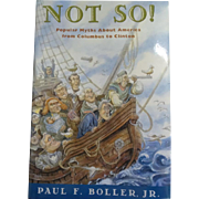 Not So! Popular Myths About America From Columbus to Clinton by Paul F. Boller