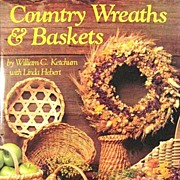 Country Wreaths and Baskets Book by Ketchum & Hebert