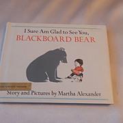 I Sure Am Glad to See You, Blackboard Bear by Martha Alexander