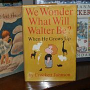 SIGNED !!! by Crockett Johnson  - I Wonder What Walter Will Be ?