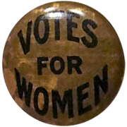 Circa 1892: Original Women's Suffrage Button