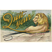 Clever Embossed 1911 Postcard - Quit Your Lion