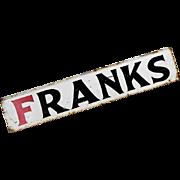 "SOLD Antique Folk Art Sign - Hand Painted Metal ""Franks"" - Americana"