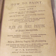 1885 How to Paint, Plain and Fancy Painting of Every Description by F B Gardner, Publ Fowler &