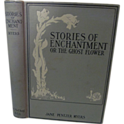 SOLD 1901 Stories of Enchantment or The Ghost Flower by Jane Pentzer Myers, Illustrated by Har