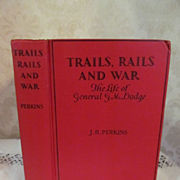 1929 Trail, Rails and War-The LIfe of General G M Dodge by J R Perkins, Illustrated, Publ The
