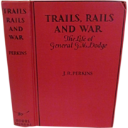 1929 Trail, Rails and War-The LIfe of General G M Dodge by J R ...