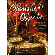 SOLD Cherished Objects Living With and Collecting Victoriana by Allison Kyle Leopold Hardcover