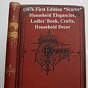 c1877 Household Elegancies Book Home Decor Sewing Needlework Sewing Crafts Leatherwork Paintin