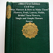 C1864 Wax Flowers and How To Make Them First Edition Book Fruit Bridal Tiara Floral Buds Leave