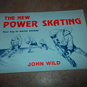 The New Power Skating Book John Wild Your Key to Better Hockey