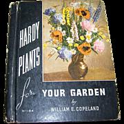 """Vintage l Book """" Hardy Plants for Your Garden """" William E. Copeland Marion H Kurtz"""