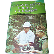 Common Sense Organic Gardening Hard Cover Book Warner and Lucile Bowers