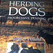 Herding Dogs Progressive Training H.C. Book Vergil S. Holland