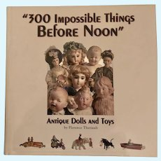 """""""300 Impossible Things Before Noon"""" Antique Dolls and Toys"""