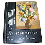 "Vintage l Book "" Hardy Plants for Your Garden "" William E. Copeland Marion H Kurtz"