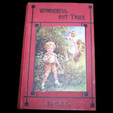 Collectible Vintage Book  Wonderful But True or Talks  with the Wee Ones. By C.J.L.