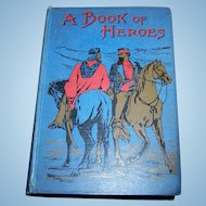 Fabulous Hard Cover Book A Book of Heroes or Great Victories in the Fight for Freedom