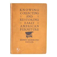 First Edition Vintage Book: Knowing Collecting and Restoring Early American Furniture by Henry Hammond Taylor