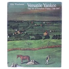 First Edition Book: Versatile Yankee, The Art of Jonathan Fisher, 1768-1847 by Alice Winchester
