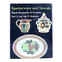 Book: Spatterware and Sponge, Hardy Perennials of Ceramics by E. F.  & A. F. Robacker