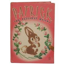 Patrick…the Fuzziest Bunny: a 1946 Fuzzy Wuzzy storybook with Flocked Illustrations.