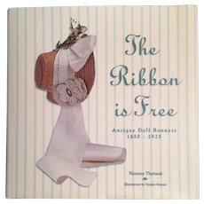 The Ribbon Is Free : Antique Doll Bonnets 1850-1925 Reference Catalog