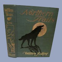 1905 Northern Trail by William J Long, illustrated, Publ Ginn & Company