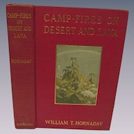 1908 Campfires on Desert and Lava by William T Hornaday, Publ  Charles Scribner's Sons
