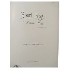1897 Sport Royal, I Warrant You!, Signed by Author Thomas Martindale, Illustrated, Published H W Shaw, First Edition