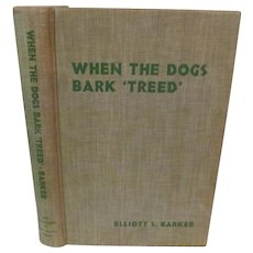 """1946 When the Dogs Bark """"Treed"""" by Elliot S Barker, Author Signed, Publ University of New Mexico Press"""