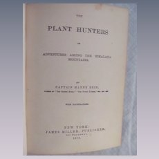 1875 The Plant Hunters or Adventures Among the Himalaya Mountains by Reid, James MIller Publisher