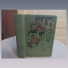 1913 Gold, a Novel by Stewart Edward White, Doubleday, Page & Company Publishers