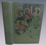 1913 Gold, a Novel by Stewart Edward White, Doubleday, Page & Company Publishers