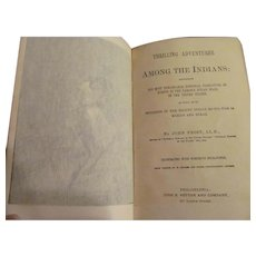 1800's Thrilling Adventures Among the Indians by John Frost, Published by Potter and Company