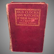 Old Clocks and Watches and Their Makers Book by F J Britten 1911 Second Edition
