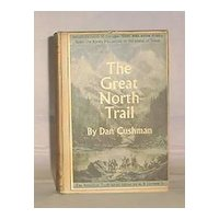 """First Edition Of """"The Great North Trail"""" By Dan Cushman"""