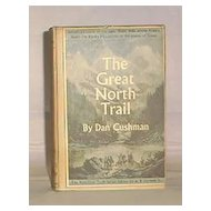 "First Edition Of ""The Great North Trail"" By Dan Cushman"