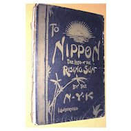 "Vintage Shipping Book 1st Edition ""To Nippon The Land Of The Rising Sun"" 1899"