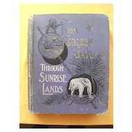 1894  First Edition Illustrated Travel Book 'From Golden Gate Through Sunrise Land'