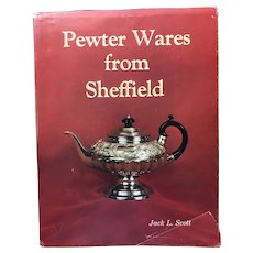Pewter Wares from Sheffield by Jack L. Scott
