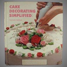 Vintage Cake Decorating Simplified Recipe Book - Great Idea Book - 1985 Hardbound Edition