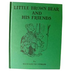 Little Brown Bear And His Friends Elizabeth Upham - Illustrated Childrens Book - Gift Book - Marjorie Hartwell Illustrator - 1950s Book