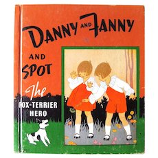 Danny and Fanny and Spot the Fox-Terrier Hero Vintage Children's Book - Color Illustrations - Storybook