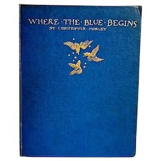 Where The Blue Begins, Illustrated by Arthur Rackham, First American Edition