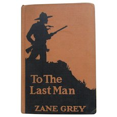 To The Last Man by Zane Grey 1922, Hardcover Book in Nice Condition