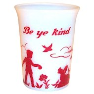 Hazel Atlas Children's: Be Ye Kind Milk Glass Tumbler