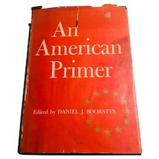 An American Primer 1st Edition Edited by Daniel J. Boorstin, 1966
