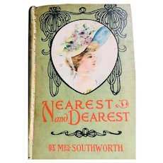 Nearest and Dearest by Mrs. Southworth  A.L. Burt Co. 1889