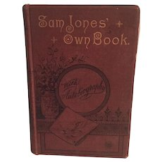 Sam Jones Own Book A Series of Sermons collected & edited under the authors supervision. With autobiographical sketch.